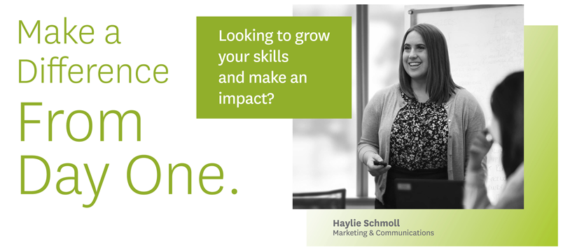 Make a Difference from Day One. Haylie Schmoll, Marketing & Communications