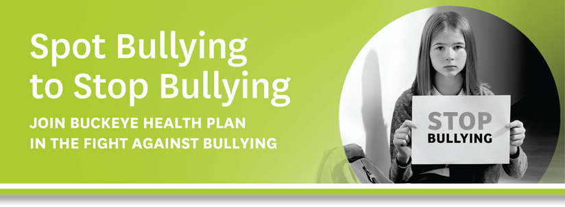 Spot Bullying to Stop Bullying - Join Buckeye Health Plan in the Fight Against Bullying